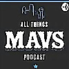 The All Things Mavs Podcast