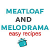 Meatloaf and Melodrama | Feeding a Family, One Easy Meal at a Time