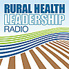 Rural Health Leadership Radio™