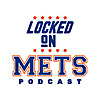 Locked On Mets | Daily Podcast On The New York Mets