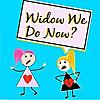 Widow We Do Now?