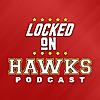 Locked On Hawks | Daily Podcast On The Atlanta Hawks