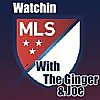 Watchin MLS With The Ginger & Joe
