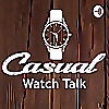 Casual Watch Talk | From The Casual Watch Reviewer