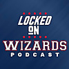 Locked On Wizards | Daily Podcast On The Washington Wizards