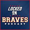 Locked On Braves   Daily Podcast On The Atlanta Braves