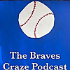 The Braves Craze   An Atlanta Braves Podcast