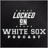 Locked On White Sox | Daily Podcast On The Chicago White Sox