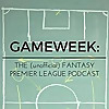 Gameweek | The (unofficial) Fantasy Premier League Podcast