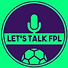 Let's Talk FPL Podcast