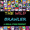 The Wild Brawler | A Brawl Stars Podcast