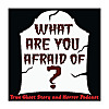 What Are You Afraid of? Horror &amp Paranormal Podcast