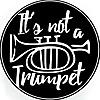 It's Not a Trumpet