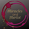 Miracles and Merlot