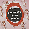 Somebody Save Music