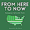 From Here to Now | Immigrant Life in the States.