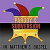 Bible Study | Parody and Subversion in Matthew's Gospel
