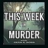 This Week in Murder with Sean K. Robb
