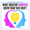 What Healthy Couples Know That You Don't