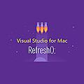 Visual Studio for Mac: Refresh(); Sessions (Audio)
