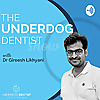 The Underdog Dentist Show - Dentistry, Dental Marketing & Business Podcast from Gireesh Likhyani