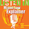 Miami Law Explainer Podcast