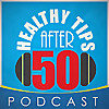 Healthy Tips After 50 Podcast