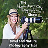 The Understand Photography Show | Travel & Nature Photography Tips