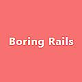 Boring Rails