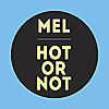 MEL: HOT OR NOT