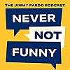 Never Not Funny | The Jimmy Pardo Podcast